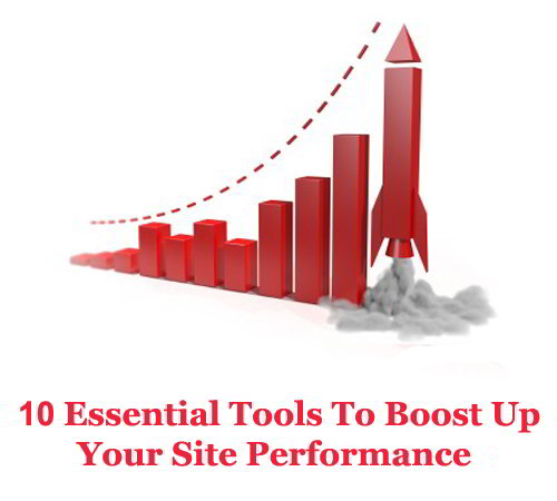 10 Essential Tools To Boost Up Your Site Performance