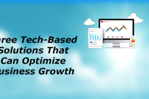 Three Tech-Based Solutions That Can Optimize Business Growth